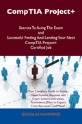 CompTIA Project+ Secrets To Acing The Exam and Successful Finding And Landing Your Next CompTIA Project+ Certified Job