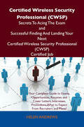 Certified Wireless Security Professional (CWSP) Secrets To Acing The Exam and Successful Finding And Landing Your Next Certified Wireless Security Pro