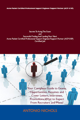 Acme Packet Certified Professional Support Engineer/Support Partner (ACP-S/SP) Secrets To Acing The Exam and Successful Finding And Landing Your Next