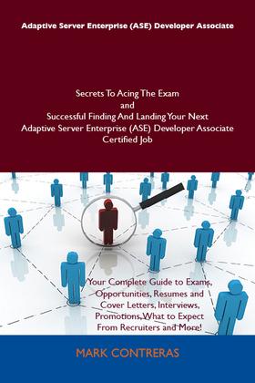 Adaptive Server Enterprise (ASE) Developer Associate Secrets To Acing The Exam and Successful Finding And Landing Your Next Adaptive Server Enterprise