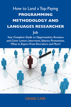 How to Land a Top-Paying Programming methodology and languages researcher Job: Your Complete Guide to Opportunities, Resumes and Cover Letters, Interv