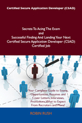 Certified Secure Application Developer (CSAD) Secrets To Acing The Exam and Successful Finding And Landing Your Next Certified Secure Application Deve