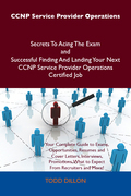 CCNP Service Provider Operations Secrets To Acing The Exam and Successful Finding And Landing Your Next CCNP Service Provider Operations Certified Job