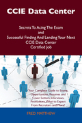 CCIE Data Center Secrets To Acing The Exam and Successful Finding And Landing Your Next CCIE Data Center Certified Job