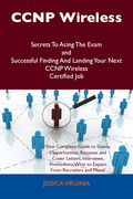 CCNP Wireless Secrets To Acing The Exam and Successful Finding And Landing Your Next CCNP Wireless Certified Job
