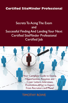 Certified SiteMinder Professional Secrets To Acing The Exam and Successful Finding And Landing Your Next Certified SiteMinder Professional Certified J