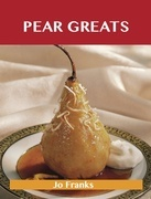 Pear Greats: Delicious Pear Recipes, The Top 83 Pear Recipes