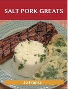 Salt Pork Greats: Delicious Salt Pork Recipes, The Top 48 Salt Pork Recipes