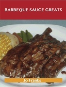 Barbeque Sauce Greats: Delicious Barbeque Sauce Recipes, The Top 57 Barbeque Sauce Recipes