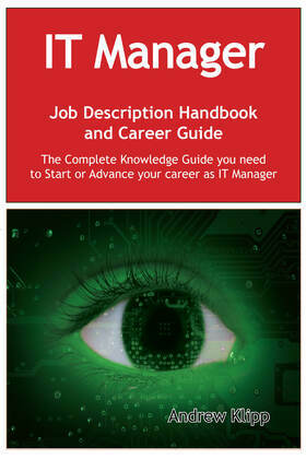 The IT Manager Job Description Handbook and Career Guide: The Complete Knowledge Guide you need to Start or Advance your Career as IT Manager. Practic