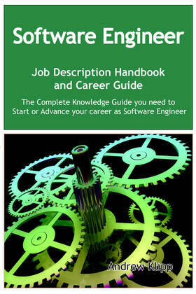 The Software Engineer Job Description Handbook and Career Guide: The Complete Knowledge Guide you need to Start or Advance your Career as Software Eng