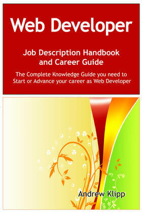 The Web Developer Job Description Handbook and Career Guide: The Complete Knowledge Guide you need to Start or Advance your Career as Web Developer. P