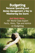 Budgeting - Personal Spending and Money Management a Key to Weathering the Storm - And Much More - 101 World Class Expert Facts, Hints, Tips and Advic