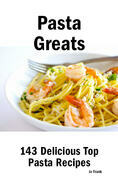 Pasta Greats: 143 Delicious Pasta Recipes: from Almost Instant Pasta Salad to Winter Pesto Pasta with Shrimp - 143 Top Pasta Recipes