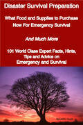 Disaster Survival Preparation - What Food and Supplies to Purchase Now For Emergency Survival - And Much More - 101 World Class Expert Facts, Hints, T