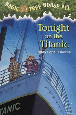 Magic Tree House #17: Tonight on the Titanic