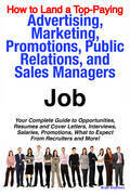 How to Land a Top-Paying Advertising, Marketing, Promotions, Public Relations, and Sales Managers Job: Your Complete Guide to Opportunities, Resumes a