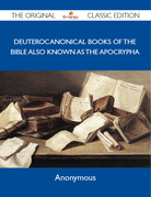 Deuterocanonical Books of the Bible also known as the Apocrypha - The Original Classic Edition