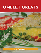 Omelet Greats: Delicious Omelet Recipes, The Top 79 Omelet Recipes