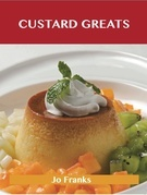 Custard Greats: Delicious Custard Recipes, The Top 96 Custard Recipes