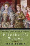 Elizabeth's Women: Friends, Rivals, and Foes Who Shaped the Virgin Queen