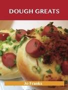 Dough Greats: Delicious Dough Recipes, The Top 100 Dough Recipes