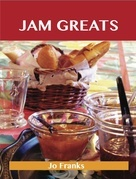 Jam Greats: Delicious Jam Recipes, The Top 88 Jam Recipes