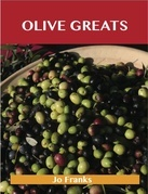 Olive Greats: Delicious Olive Recipes, The Top 75 Olive Recipes