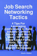 Job Search Networking Tactics - 4 Tips For Leveraging Conferences to Build Industry Contacts Quickly - And Much More - 187 World Class Expert Facts, H
