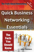 The Truth About Networking: Quick Business Networking Essentials, The Facts You Should Know