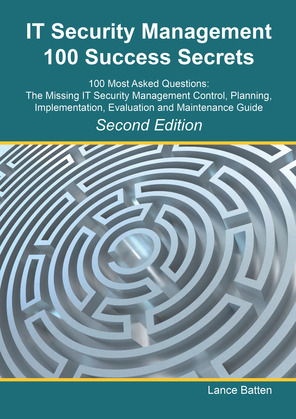 IT Security Management 100 Success Secrets - 100 Most Asked Questions: The Missing IT Security Management Control, Plan, Implementation, Evaluation an