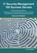 IT Security Management 100 Success Secrets - 100 Most Asked Questions: The Missing IT Security Management Control, Plan, Implementation, Evaluation an