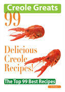 Creole Greats: 99 Delicious Creole Recipes - The Top 99 Best Recipes