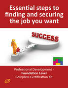 Essential Steps to Finding and Securing the Job you want! - Professional Development - Foundation Level Complete Certification Kit