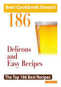 Beer Cookbook Greats: 186 Delicious and Easy Beer Recipes - The Top 186 Best Recipes