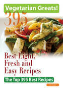 Vegetarian Greats: The Top 395 Best Light, Fresh and Easy Recipes - Delicious Great Food for Good Health and Smart Living