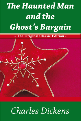 The Haunted Man and the Ghost's Bargain - The Original Classic Edition