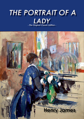 The Portrait of a Lady - The Original Classic Edition