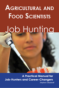 Agricultural and Food Scientists: Job Hunting - A Practical Manual for Job-Hunters and Career Changers