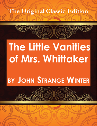 The Little Vanities of Mrs. Whittaker - The Original Classic Edition