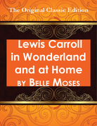 Lewis Carroll in Wonderland and at Home - The Original Classic Edition