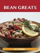 Bean Greats: Delicious Beans Recipes, The Top 100 Beans Recipes