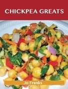Chickpea Greats: Delicious Chickpea Recipes, The Top 95 Chickpea Recipes