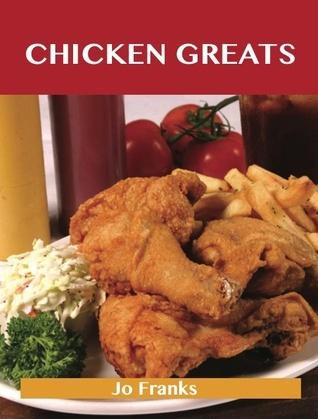 Chicken Greats: Delicious Chicken Recipes, The Top 100 Chicken Recipes