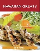 Hawaiian Greats: Delicious Hawaiian Recipes, The Top 100 Hawaiian Recipes