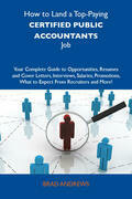 How to Land a Top-Paying Certified public accountants Job: Your Complete Guide to Opportunities, Resumes and Cover Letters, Interviews, Salaries, Prom