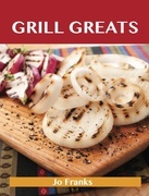 Grill Greats: Delicious Grill Recipes, The Top 100 Grill Recipes