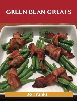 Green Bean Greats: Delicious Green Bean Recipes, The Top 85 Green Bean Recipes