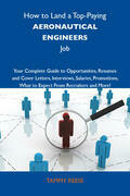 How to Land a Top-Paying Aeronautical engineers Job: Your Complete Guide to Opportunities, Resumes and Cover Letters, Interviews, Salaries, Promotions
