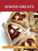 Jewish Greats: Delicious Jewish Recipes, The Top 100 Jewish Recipes